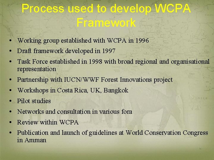 Process used to develop WCPA Framework • Working group established with WCPA in 1996