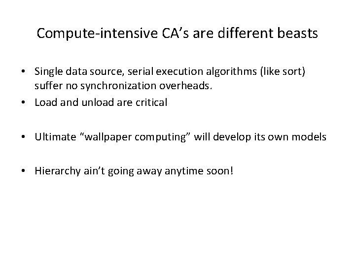 Compute-intensive CA's are different beasts • Single data source, serial execution algorithms (like sort)