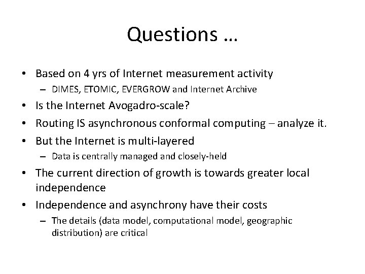 Questions … • Based on 4 yrs of Internet measurement activity – DIMES, ETOMIC,