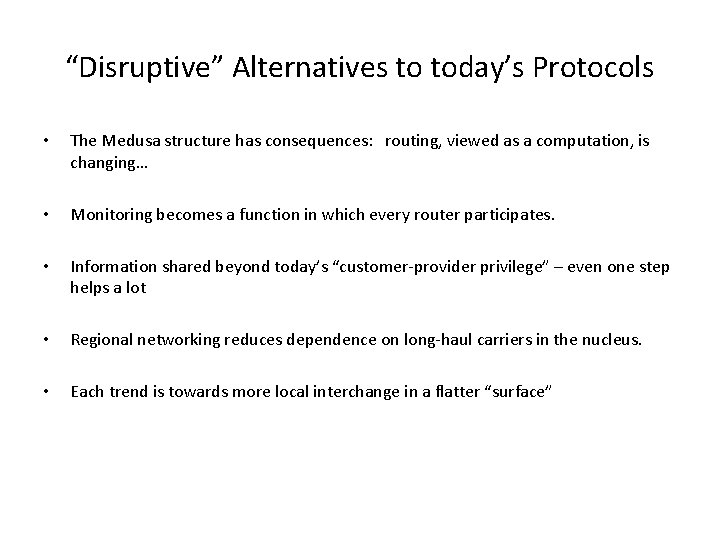 """""""Disruptive"""" Alternatives to today's Protocols • The Medusa structure has consequences: routing, viewed as"""