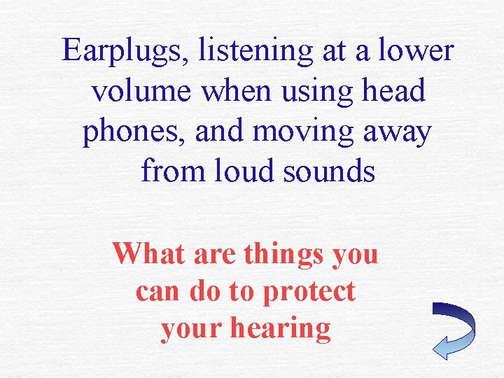 Earplugs, listening at a lower volume when using head phones, and moving away from