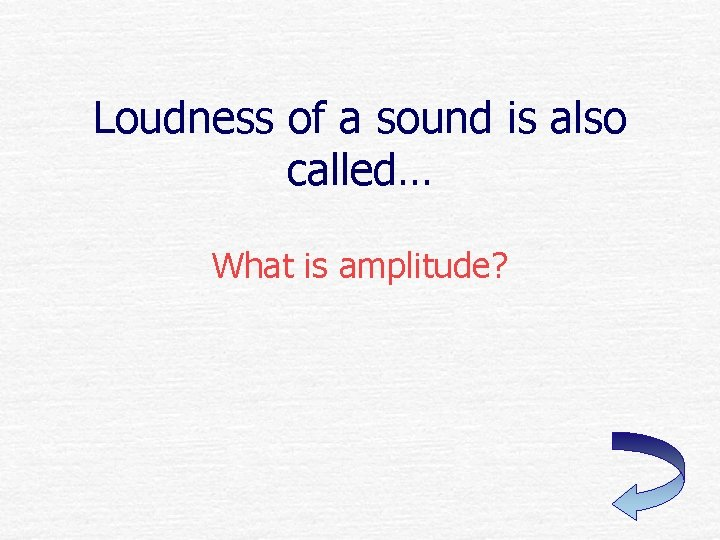 Loudness of a sound is also called… What is amplitude?