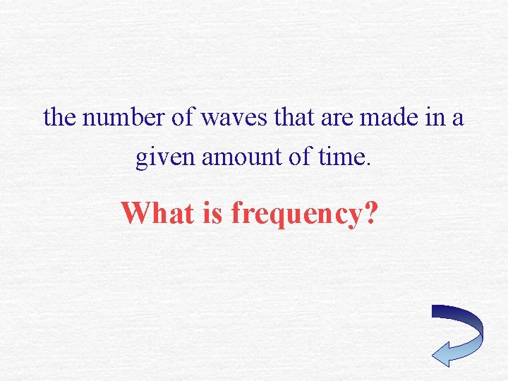 the number of waves that are made in a given amount of time. What