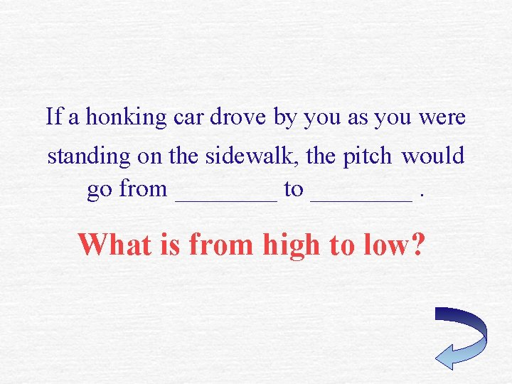If a honking car drove by you as you were standing on the sidewalk,