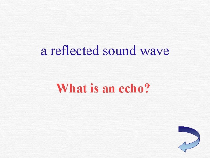 a reflected sound wave What is an echo?
