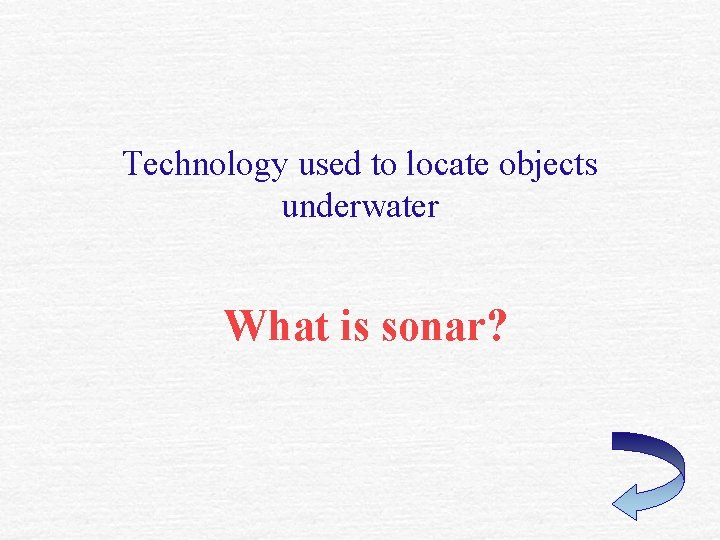 Technology used to locate objects underwater What is sonar?