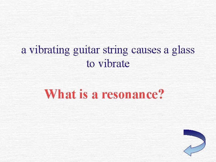 a vibrating guitar string causes a glass to vibrate What is a resonance?