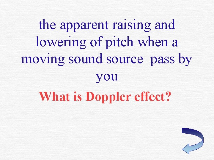the apparent raising and lowering of pitch when a moving sound source pass by