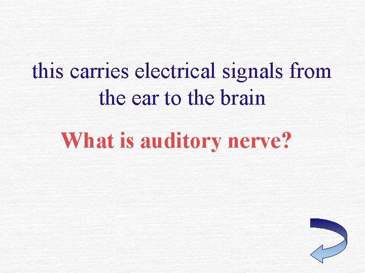 this carries electrical signals from the ear to the brain What is auditory nerve?