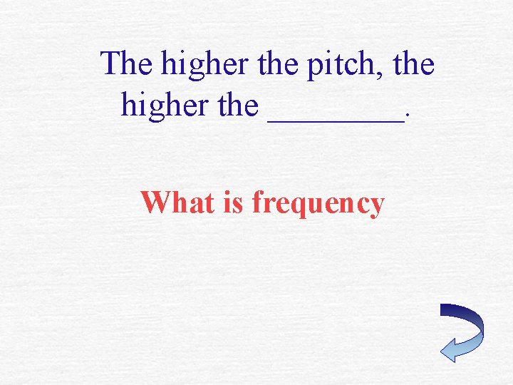 The higher the pitch, the higher the ____. What is frequency