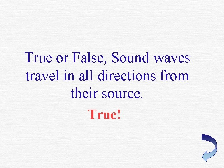 True or False, Sound waves travel in all directions from their source. True!