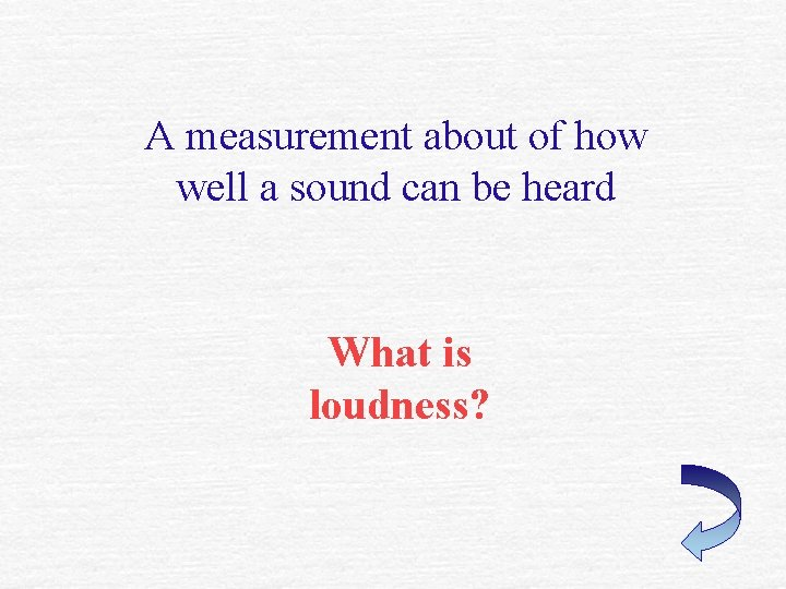 A measurement about of how well a sound can be heard What is loudness?