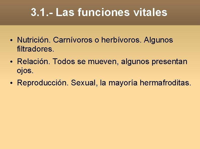 3. 1. - Las funciones vitales • Nutrición. Carnívoros o herbívoros. Algunos filtradores. •