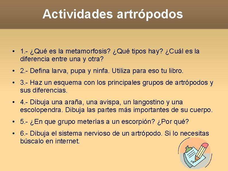 Actividades artrópodos • 1. - ¿Qué es la metamorfosis? ¿Qué tipos hay? ¿Cuál es