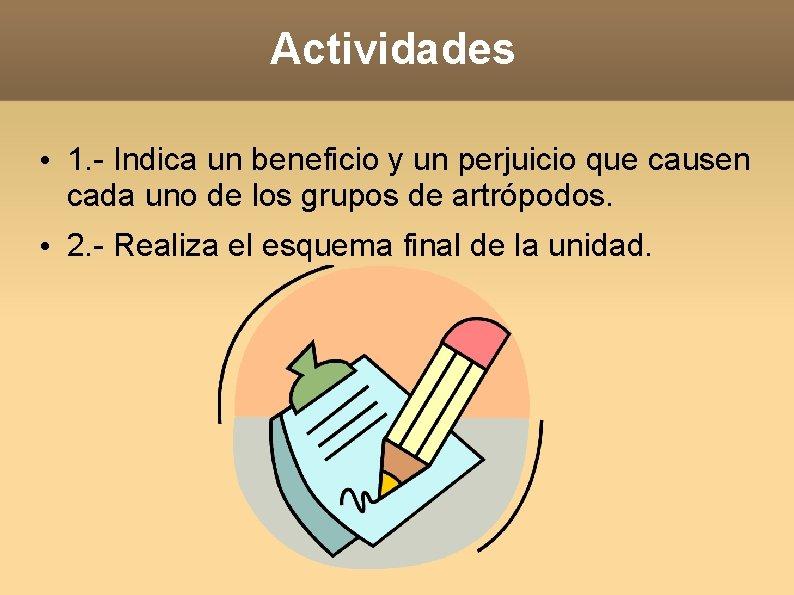 Actividades • 1. - Indica un beneficio y un perjuicio que causen cada uno