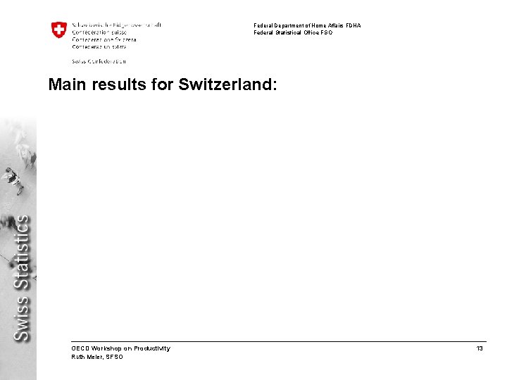 Federal Department of Home Affairs FDHA Federal Statistical Office FSO Main results for Switzerland: