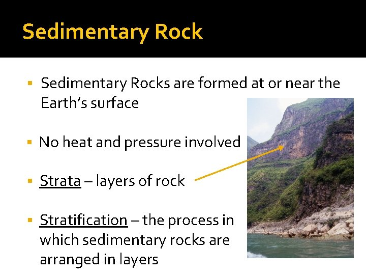 Sedimentary Rock § Sedimentary Rocks are formed at or near the Earth's surface §