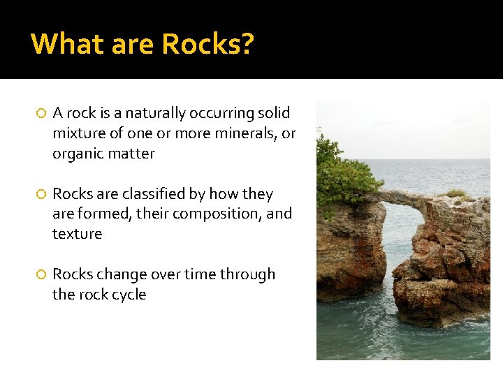 What are Rocks? A rock is a naturally occurring solid mixture of one or
