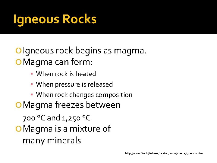 Igneous Rocks Igneous rock begins as magma. Magma can form: ▪ When rock is