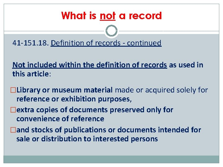 What is not a record 41 -151. 18. Definition of records - continued Not
