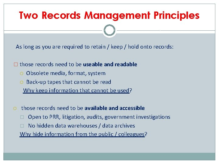 Two Records Management Principles As long as you are required to retain / keep
