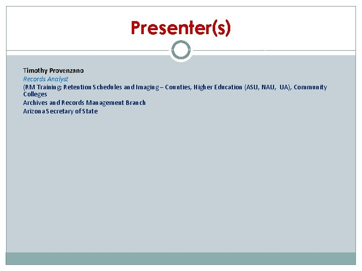 Presenter(s) Timothy Provenzano Records Analyst (RM Training; Retention Schedules and Imaging – Counties, Higher