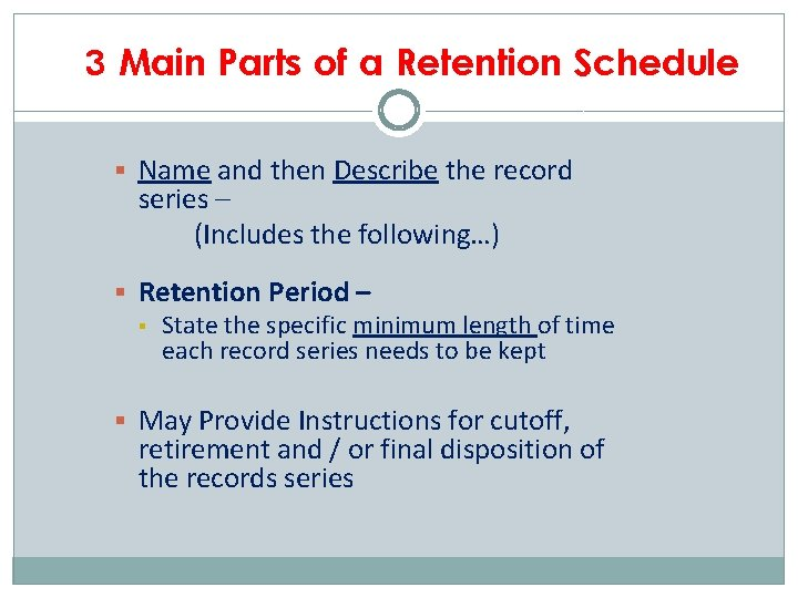 3 Main Parts of a Retention Schedule § Name and then Describe the record
