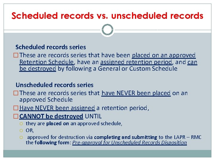 Scheduled records vs. unscheduled records Scheduled records series � These are records series that