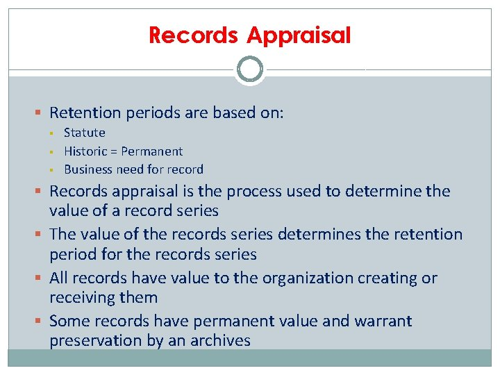 Records Appraisal § Retention periods are based on: § § § Statute Historic =