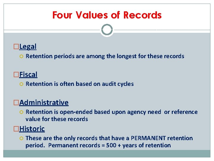Four Values of Records �Legal Retention periods are among the longest for these records
