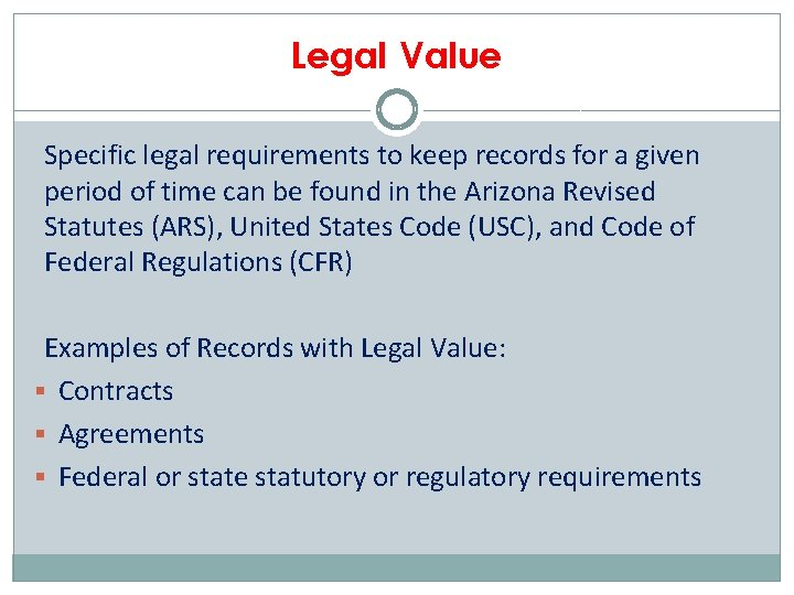 Legal Value Specific legal requirements to keep records for a given period of time