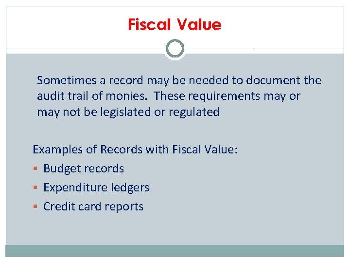 Fiscal Value Sometimes a record may be needed to document the audit trail of