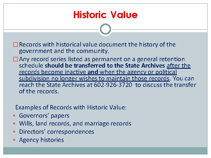 Historic Value � Records with historical value document the history of the government and