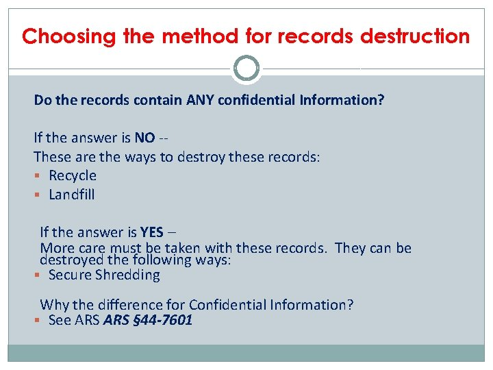Choosing the method for records destruction Do the records contain ANY confidential Information? If