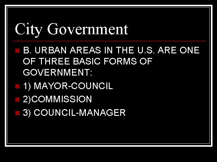 City Government B. URBAN AREAS IN THE U. S. ARE ONE OF THREE BASIC