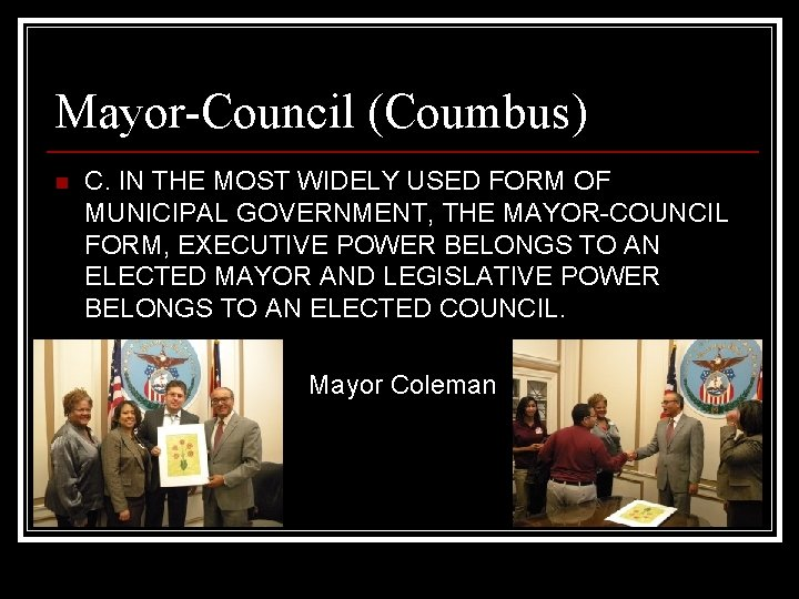 Mayor-Council (Coumbus) n C. IN THE MOST WIDELY USED FORM OF MUNICIPAL GOVERNMENT, THE