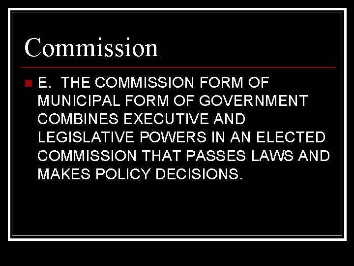 Commission n E. THE COMMISSION FORM OF MUNICIPAL FORM OF GOVERNMENT COMBINES EXECUTIVE AND