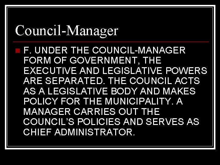 Council-Manager n F. UNDER THE COUNCIL-MANAGER FORM OF GOVERNMENT, THE EXECUTIVE AND LEGISLATIVE POWERS