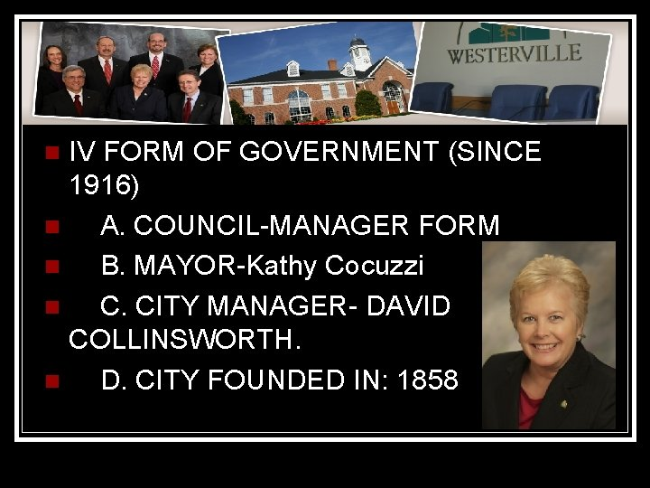 IV FORM OF GOVERNMENT (SINCE 1916) n A. COUNCIL-MANAGER FORM n B. MAYOR-Kathy Cocuzzi