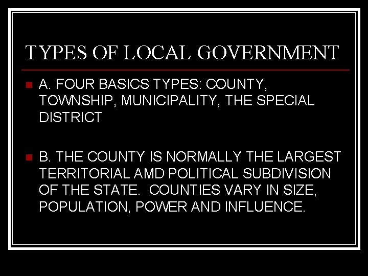 TYPES OF LOCAL GOVERNMENT n A. FOUR BASICS TYPES: COUNTY, TOWNSHIP, MUNICIPALITY, THE SPECIAL