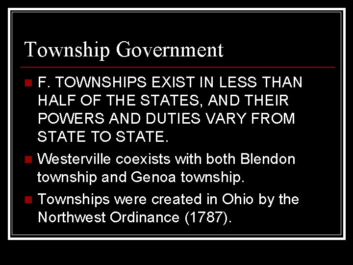 Township Government F. TOWNSHIPS EXIST IN LESS THAN HALF OF THE STATES, AND THEIR