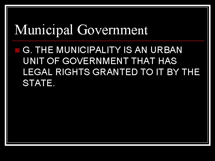 Municipal Government n G. THE MUNICIPALITY IS AN URBAN UNIT OF GOVERNMENT THAT HAS