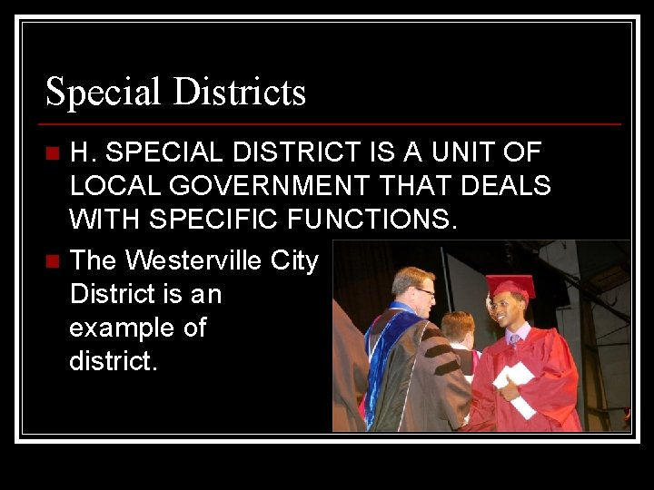 Special Districts H. SPECIAL DISTRICT IS A UNIT OF LOCAL GOVERNMENT THAT DEALS WITH