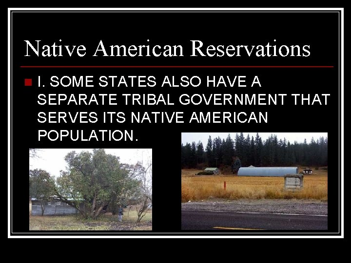 Native American Reservations n I. SOME STATES ALSO HAVE A SEPARATE TRIBAL GOVERNMENT THAT