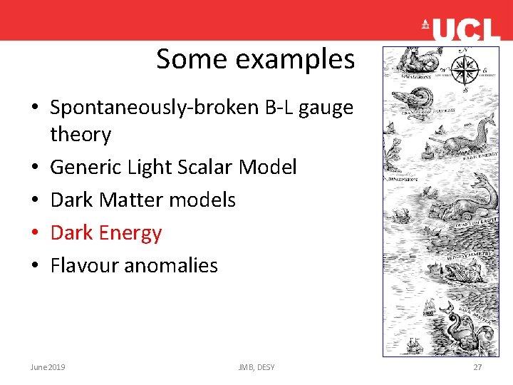 Some examples • Spontaneously-broken B-L gauge theory • Generic Light Scalar Model • Dark
