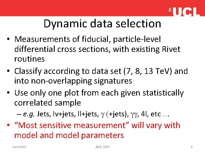 Dynamic data selection • Measurements of fiducial, particle-level differential cross sections, with existing Rivet