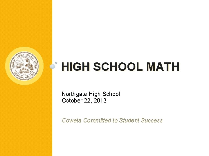 HIGH SCHOOL MATH Northgate High School October 22, 2013 Coweta Committed to Student Success