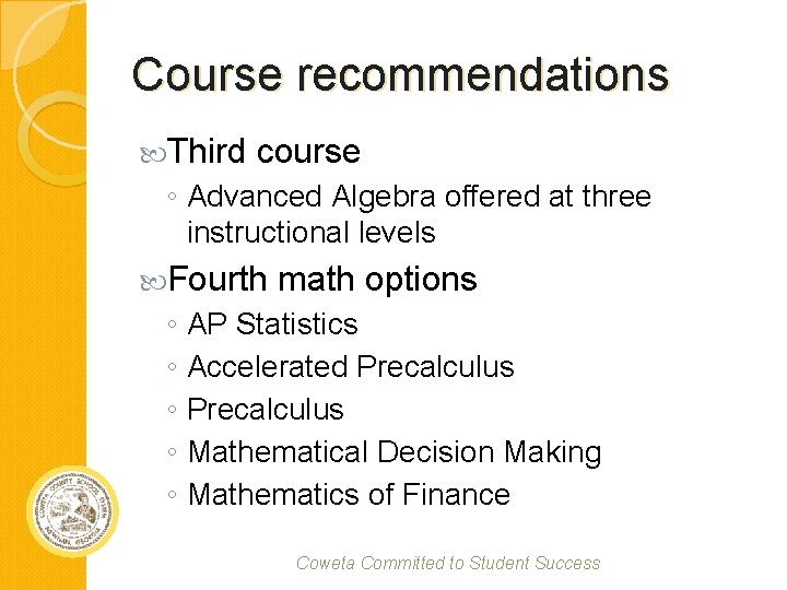 Course recommendations Third course ◦ Advanced Algebra offered at three instructional levels Fourth math