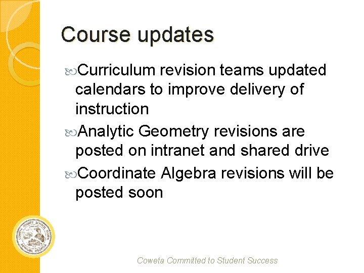Course updates Curriculum revision teams updated calendars to improve delivery of instruction Analytic Geometry