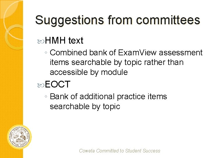 Suggestions from committees HMH text ◦ Combined bank of Exam. View assessment items searchable